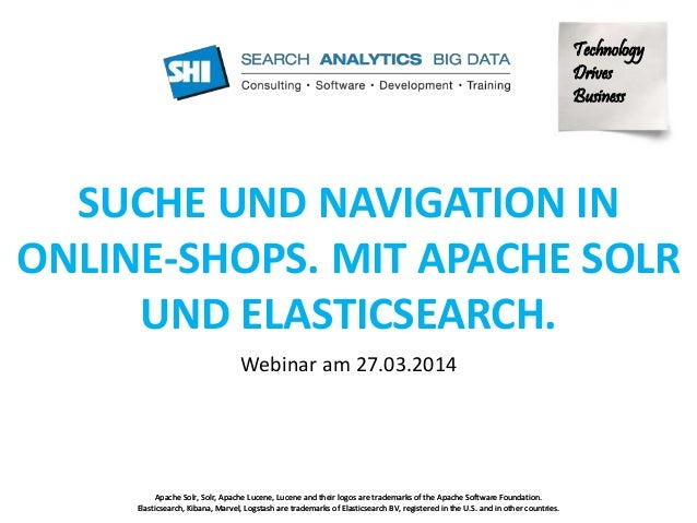 Technology  Drives  Business  SUCHE UND NAVIGATION IN  ONLINE-SHOPS. MIT APACHE SOLR  UND ELASTICSEARCH.  Webinar am 27.03...