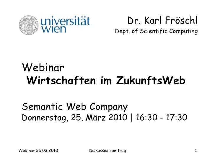Webinar   Wirtschaften im ZukunftsWeb   Semantic Web Company   Donnerstag ,  25.  M ä r z  2010  | 16 :30 -  17 :30 Dr. Ka...