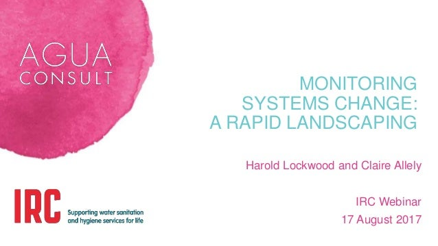 MONITORING SYSTEMS CHANGE: A RAPID LANDSCAPING Harold Lockwood and Claire Allely IRC Webinar 17 August 2017