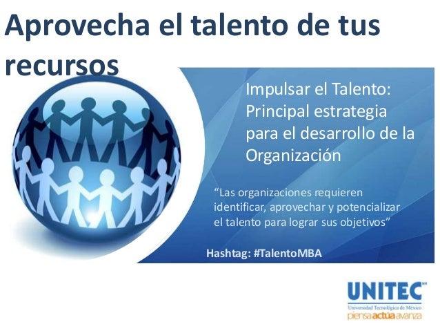 """Aprovecha el talento de tus recursos Impulsar el Talento: Principal estrategia para el desarrollo de la Organización """"Las ..."""