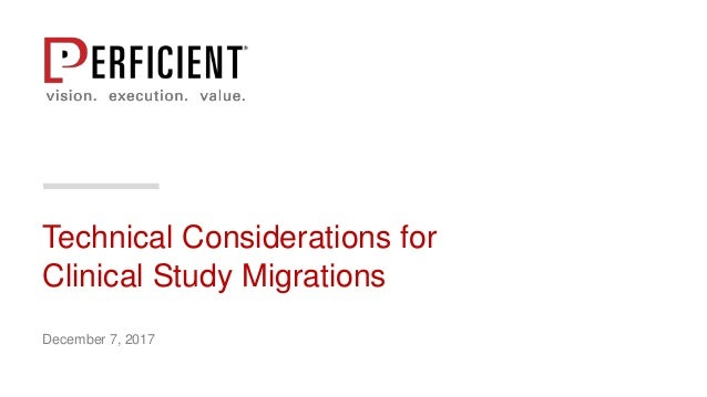 Technical Considerations for Clinical Study Migrations December 7, 2017