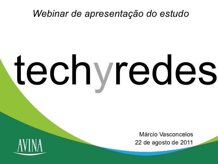 Webinar de apresentação do estudo Márcio Vasconcelos 22 de agosto de 2011 tech y redes