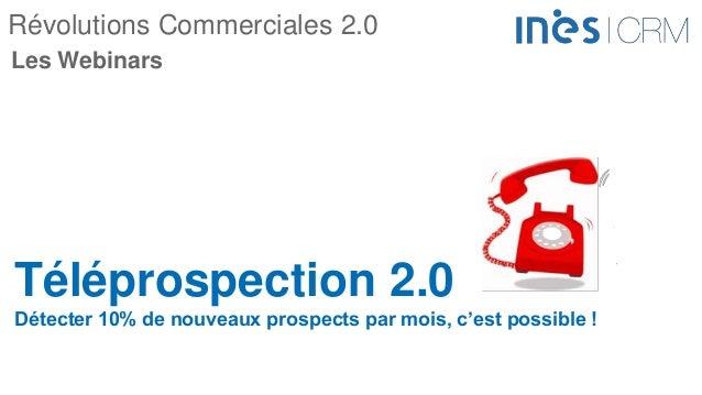 Révolutions Commerciales 2.0 Téléprospection 2.0 Détecter 10% de nouveaux prospects par mois, c'est possible ! Les Webinars