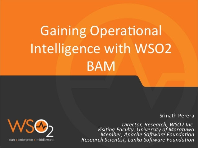 Gaining  Opera+onal   Intelligence  with  WSO2   BAM   Director,  Research,  WSO2  Inc.       Visi...