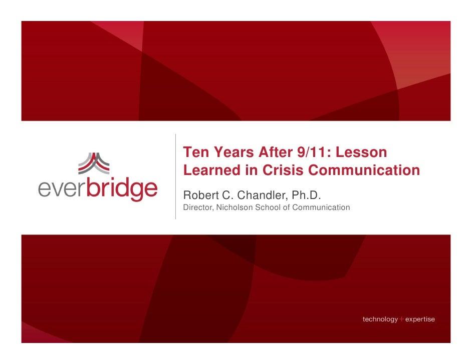 Ten Years After 9/11: LessonLearned in Crisis CommunicationRobert C. Chandler, Ph.D.Director, Nicholson School of Communic...