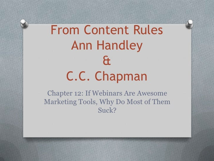From Content Rules     Ann Handley          &    C.C. Chapman Chapter 12: If Webinars Are AwesomeMarketing Tools, Why Do M...