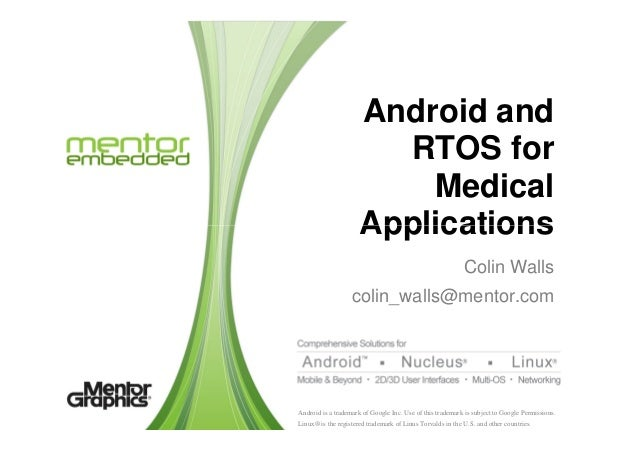 Android and RTOS for Medical Applications Android is a trademark of Google Inc. Use of this trademark is subject to Google...