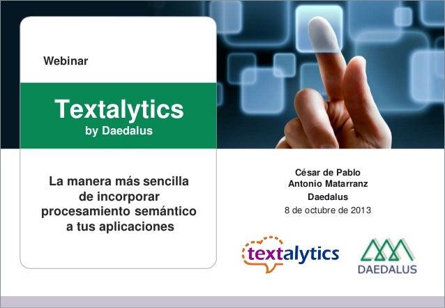 Textalytics by Daedalus César de Pablo Antonio Matarranz Daedalus 8 de octubre de 2013 La manera más sencilla de incorpora...