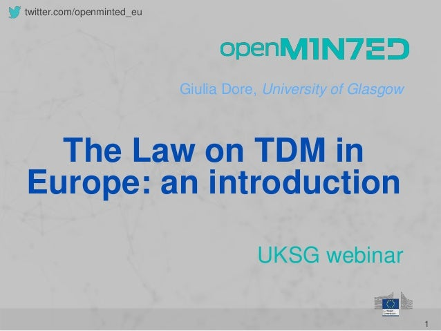 1 twitter.com/openminted_eu Giulia Dore, University of Glasgow UKSG webinar The Law on TDM in Europe: an introduction