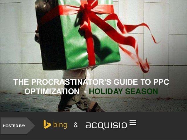 HOSTED BY: & THE PROCRASTINATOR'S GUIDE TO PPC OPTIMIZATION - HOLIDAY SEASON