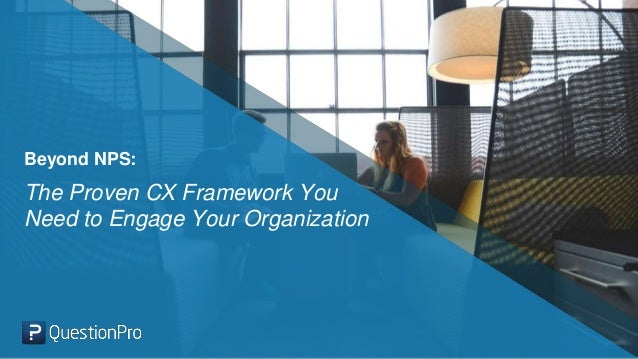 Beyond NPS: The Proven CX Framework You Need to Engage Your Organization