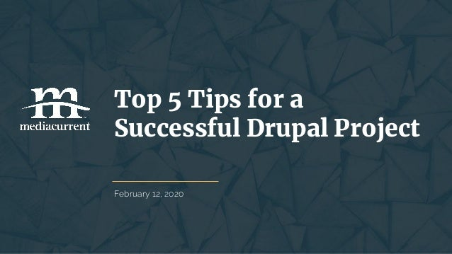 February 12, 2020 Top 5 Tips for a Successful Drupal Project