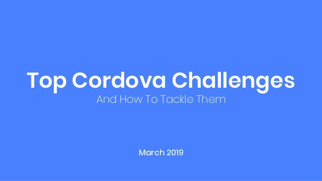 Top Cordova Challenges And How To Tackle Them March 2019