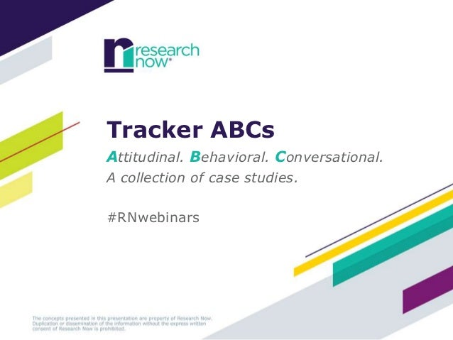 Tracker ABCsAttitudinal. Behavioral. Conversational.A collection of case studies.#RNwebinars
