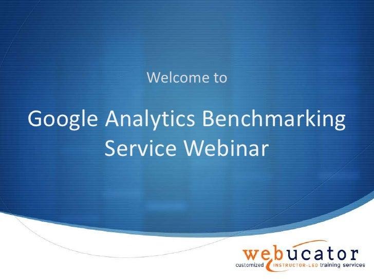 Welcome to<br />Google Analytics Benchmarking Service Webinar<br />