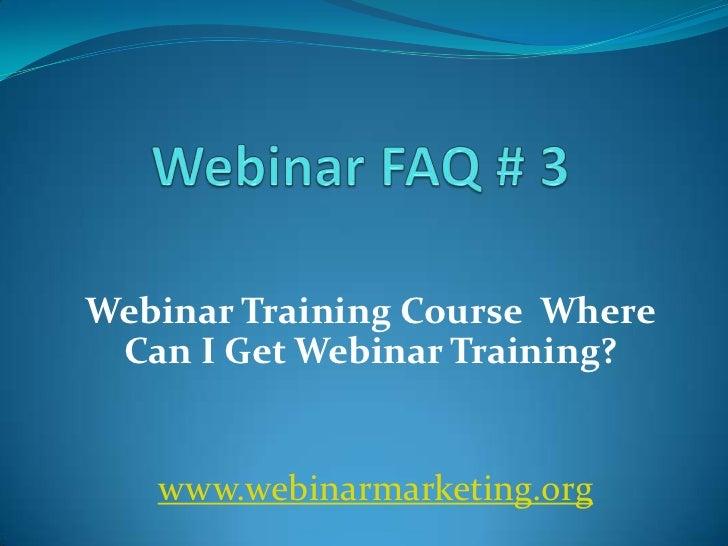 Webinar Training Course Where Can I Get Webinar Training?   www.webinarmarketing.org