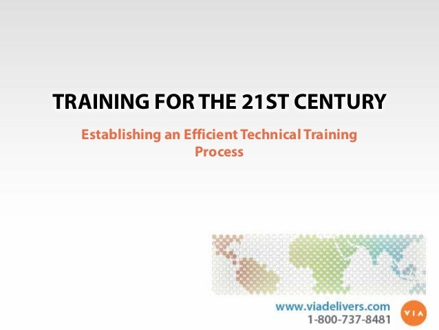 TRAINING FOR THE 21ST CENTURY Establishing an Efficient Technical Training Process