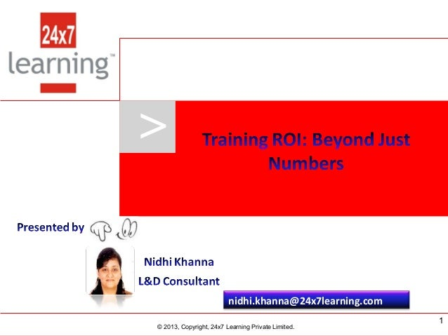 >  nidhi.khanna@24x7learning.com www.24x7learning.com  © 2013, Copyright, 24x7 Learning Private Limited. © 2013, Copyright...