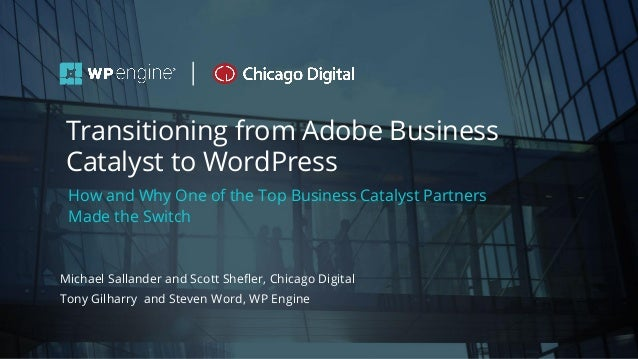 #wpewebinar How and Why One of the Top Business Catalyst Partners Made the Switch Michael Sallander and Scott Shefler, Chi...