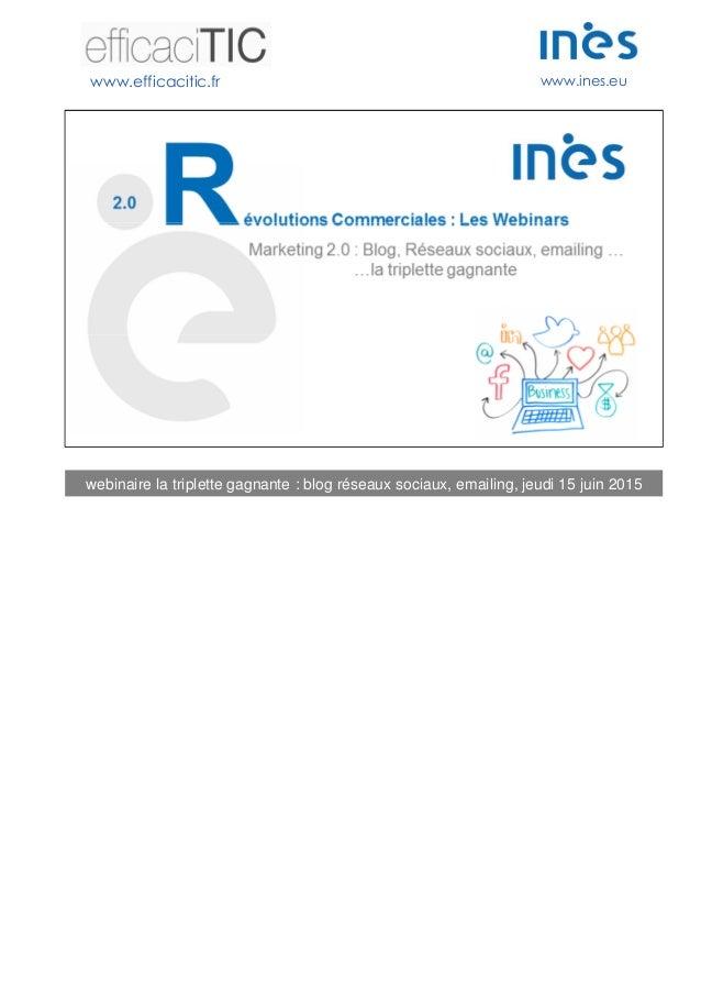 www.efficacitic.fr www.ines.eu webinaire la triplette gagnante : blog réseaux sociaux, emailing, jeudi 15 juin 2015