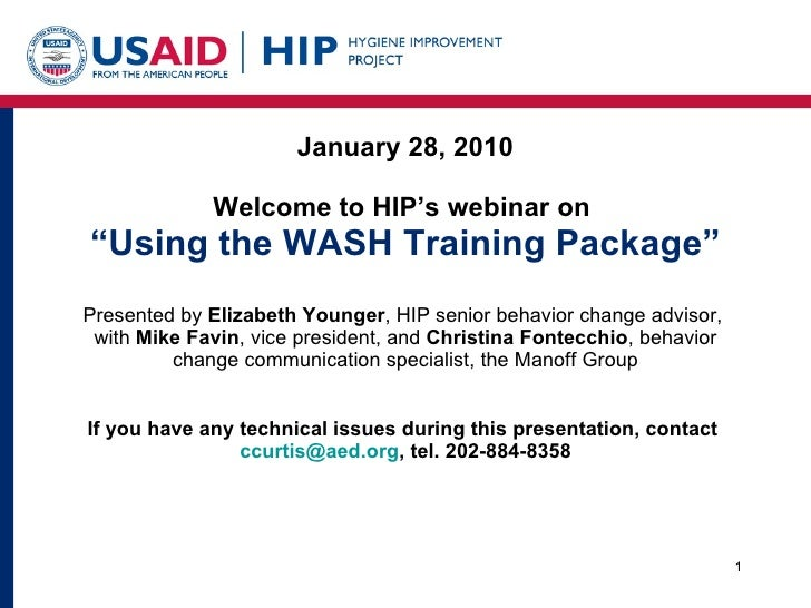 "January 28, 2010 Welcome to HIP's webinar on  ""Using the WASH Training Package"" Presented by  Elizabeth Younger , HIP seni..."