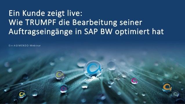 Ein Kunde zeigt live: Wie TRUMPF die Bearbeitung seiner Auftragseingänge in SAP BW optimiert hat Ein AGIMENDO-Webinar