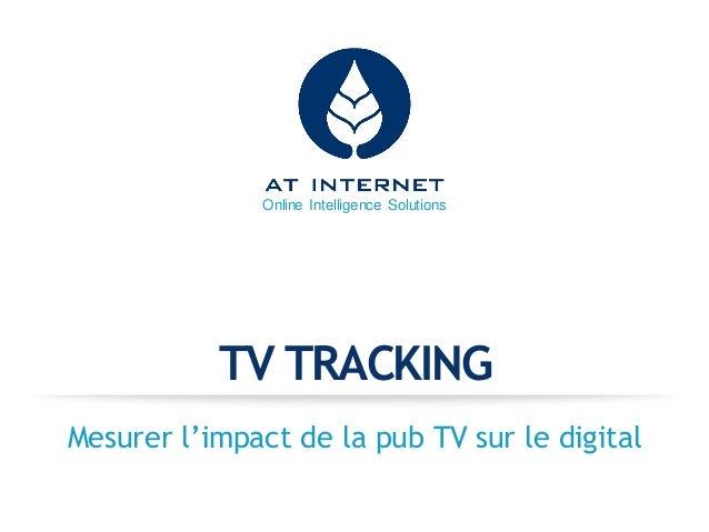 Online Intelligence Solutions TV TRACKING Mesurer l'impact de la pub TV sur le digital