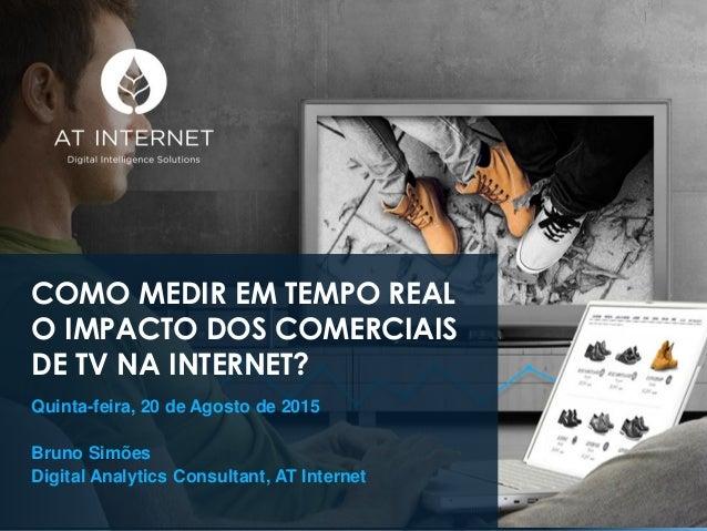 Digital Intelligence Solutions COMO MEDIR EM TEMPO REAL O IMPACTO DOS COMERCIAIS DE TV NA INTERNET? Quinta-feira, 20 de Ag...