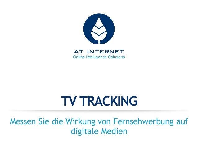 Online Intelligence Solutions TV TRACKING Messen Sie die Wirkung von Fernsehwerbung auf digitale Medien