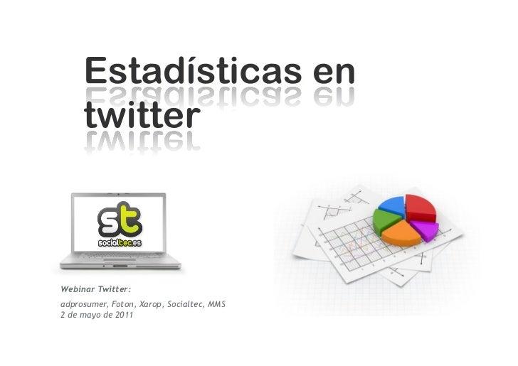 Estadísticas1.Twi&ercounter (evolución) 2.Qwi&er (abandonos) 3.Google Analy?cs (tráfico a tu web) 4....