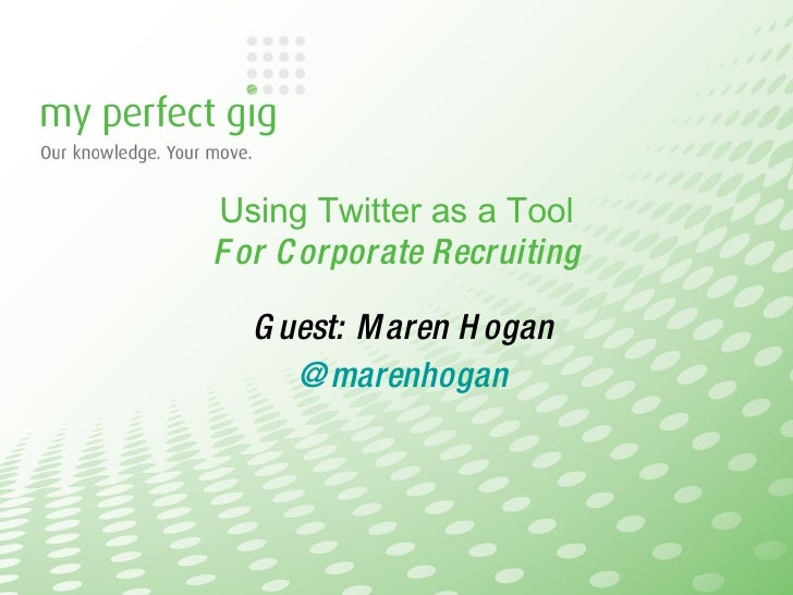 Using Twitter as a Tool For Corporate Recruiting Guest: Maren Hogan @marenhogan