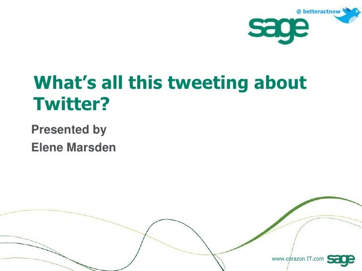 What's all this tweeting about Twitter?<br />Presented by<br />Elene Marsden<br />
