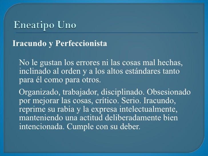 <ul><li>Iracundo y Perfeccionista </li></ul><ul><li>No le gustan los errores ni las cosas mal hechas, inclinado al orden y...