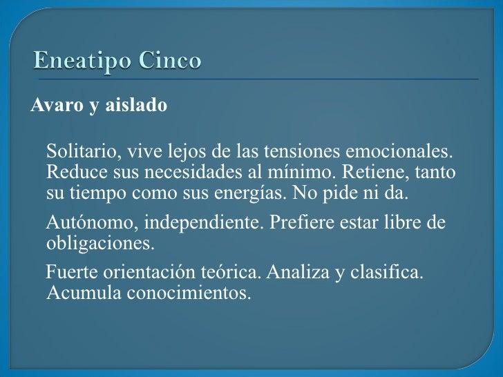 <ul><li>Avaro y aislado </li></ul><ul><li>Solitario, vive lejos de las tensiones emocionales.  Reduce sus necesidades al m...