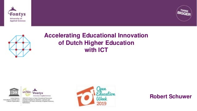 Accelerating Educational Innovation of Dutch Higher Education with ICT Robert Schuwer