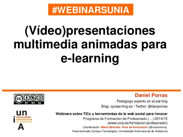 #WEBINARSUNIA Daniel Porras Pedagogo experto en eLearning Blog: ojulearning.es / Twitter: @danporras Webinars sobre TICs y...