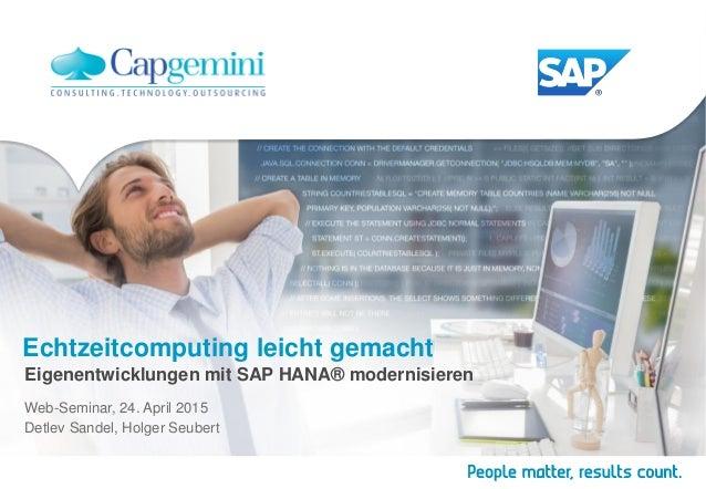 Echtzeitcomputing leicht gemacht Eigenentwicklungen mit SAP HANA® modernisieren Web-Seminar, 24. April 2015 Detlev Sandel,...