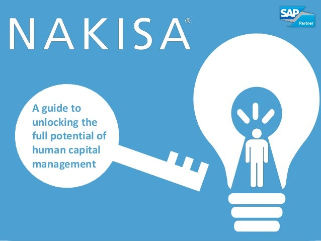 #KEY2HR© 2014 Nakisa Inc. All rights reserved. 1 A guide to unlocking the full potential of human capital management