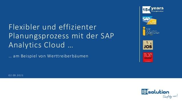 Flexibler und effizienter Planungsprozess mit der SAP Analytics Cloud … … am Beispiel von Werttreiberbäumen 02.09.2021