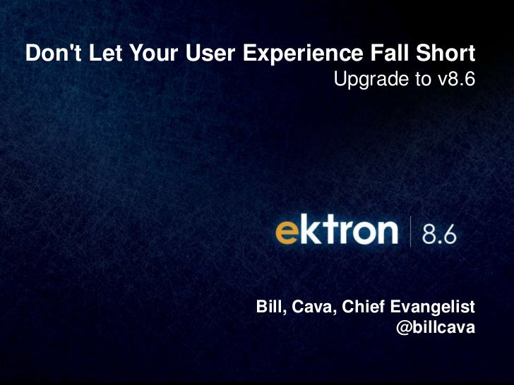 Dont Let Your User Experience Fall Short                              Upgrade to v8.6                     Bill, Cava, Chie...