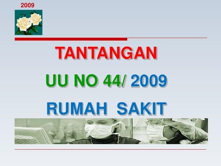 2009             TANTANGAN        UU NO 44/ 2009        RUMAH SAKIT
