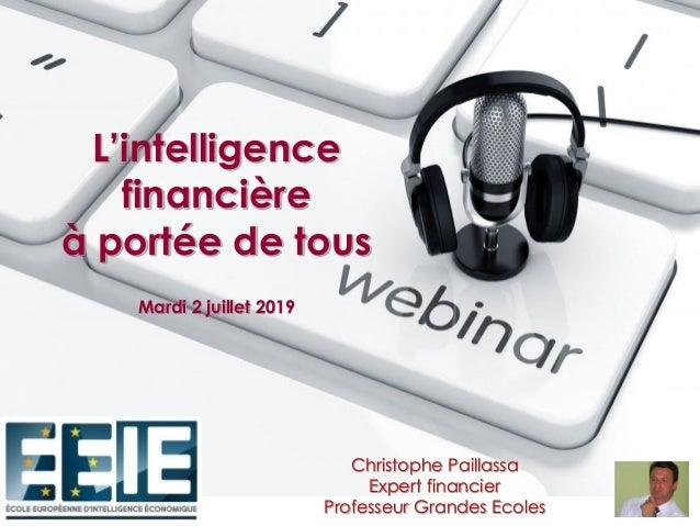 L'intelligence financière à portée de tous Mardi 2 juillet 2019 Christophe Paillassa Expert financier Professeur Grandes E...