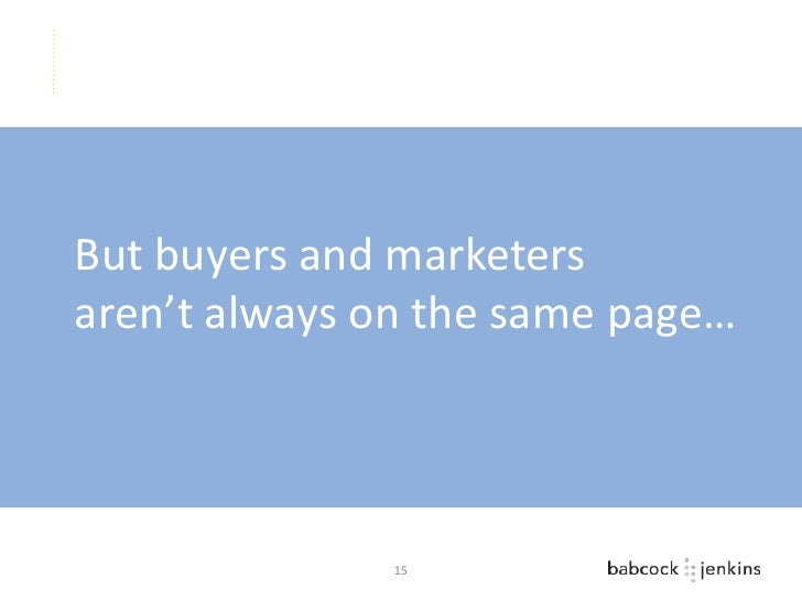 But buyers and marketersaren't always on the same page…              15