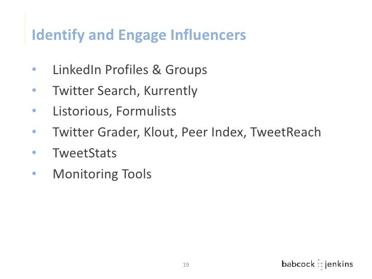 Identify and Engage Influencers•   LinkedIn Profiles & Groups•   Twitter Search, Kurrently•   Listorious, Formulists•   Tw...