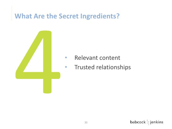 What Are the Secret Ingredients?               •   Relevant content               •   Trusted relationships               ...