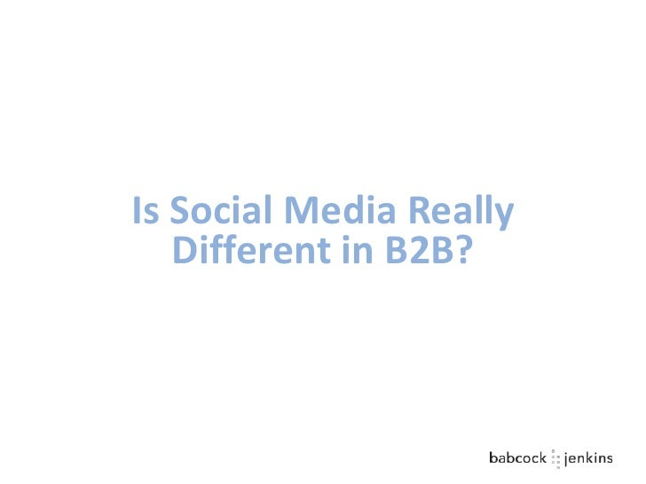Is Social Media Really   Different in B2B?