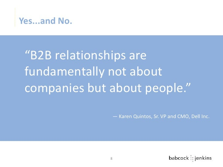 """Yes...and No. """"B2B relationships are fundamentally not about companies but about people.""""                    — Karen Quint..."""