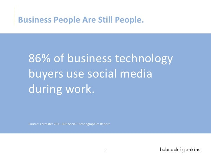 Business People Are Still People.  86% of business technology  buyers use social media  during work.  Source: Forrester 20...