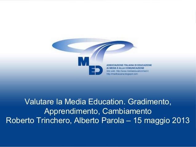 Valutare la Media Education. Gradimento,Apprendimento, CambiamentoRoberto Trinchero, Alberto Parola – 15 maggio 2013