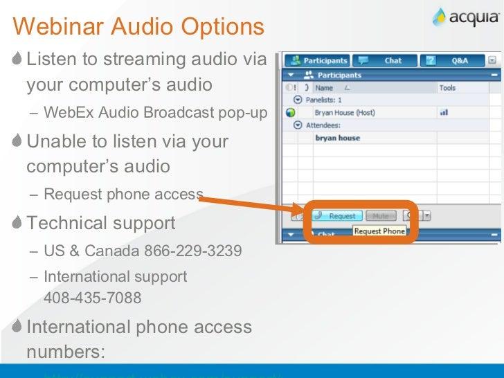 Webinar Audio Options <ul><li>Listen to streaming audio via your computer's audio </li></ul><ul><ul><li>WebEx Audio Broadc...